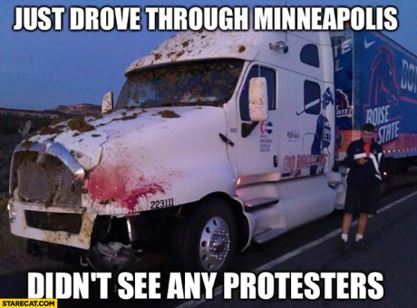 just-drove-through-minneapolis-didnt-see-any-protesters-bloody-truck-minneapolis-riot-memes